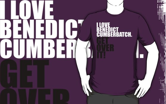 I love Benedict Cumberbatch. Get over it! by gloriouspurpose