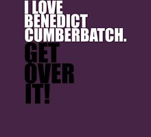 I love Benedict Cumberbatch. Get over it! T-Shirt
