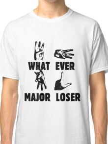 WHAT EVER MAJOR LOSER Classic T-Shirt