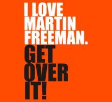 I love Martin Freeman. Get over it! Kids Tee