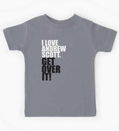 I love Andrew Scott. Get over it! Kids Tee