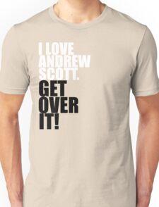 I love Andrew Scott. Get over it! Unisex T-Shirt