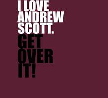 I love Andrew Scott. Get over it! T-Shirt
