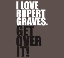 I love Rupert Graves. Get over it! T-Shirt