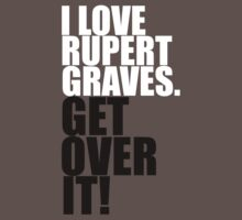 I love Rupert Graves. Get over it! by gloriouspurpose