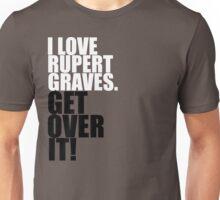 I love Rupert Graves. Get over it! Unisex T-Shirt