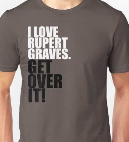 I love Rupert Graves. Get over it! Unisex T-Shirt