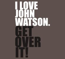 I love John Watson. Get over it! One Piece - Short Sleeve