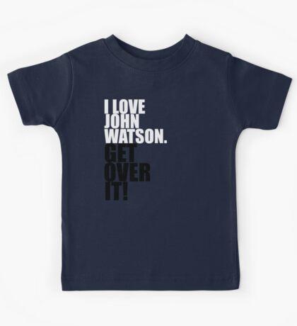 I love John Watson. Get over it! Kids Tee