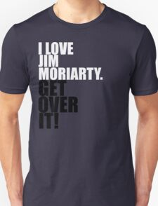 I love Jim Moriarty. Get over it! Unisex T-Shirt