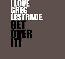 I love Greg Lestrade. Get over it! Unisex T-Shirt