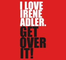 I love Irene Adler. Get over it! by gloriouspurpose