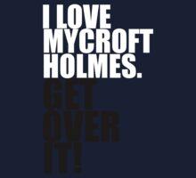 I love Mycroft Holmes. Get over it! Kids Tee