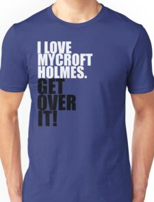 I love Mycroft Holmes. Get over it! T-Shirt