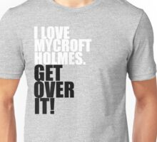 I love Mycroft Holmes. Get over it! Unisex T-Shirt