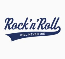 Rock 'N' Roll Will Never Die (Blue) by MrFaulbaum