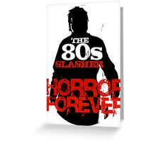 The 80s Slasher Greeting Card