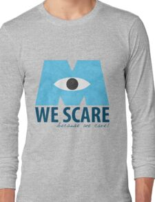 We Scare Because We Care! Long Sleeve T-Shirt