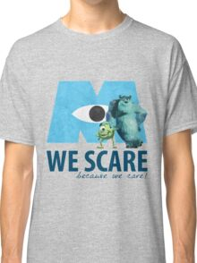 We Scare Because We Care! w/ Sulley and Mike Classic T-Shirt