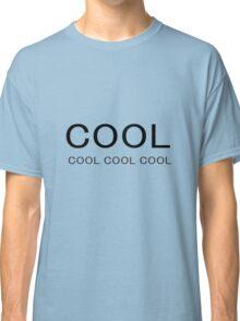 Cool Cool Cool Classic T-Shirt
