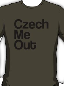 Czech Me Out - Check Me Out T-Shirt