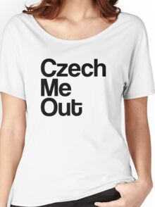 Czech Me Out - Check Me Out Women's Relaxed Fit T-Shirt
