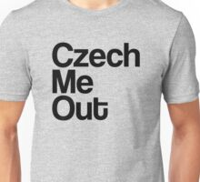 Czech Me Out - Check Me Out Unisex T-Shirt