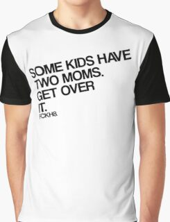 Some Kids Have Two Moms. Get Over It. Graphic T-Shirt
