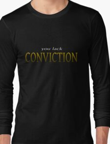 You Lack Conviction Long Sleeve T-Shirt