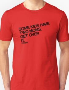 Some Kids Have Two Moms. Get Over It. T-Shirt