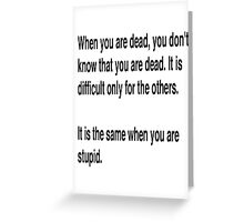 When You Are Dead You Do Not Know You Are Dead Greeting Card