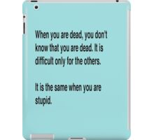 When You Are Dead You Do Not Know You Are Dead iPad Case/Skin