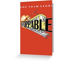 STOPPABLE - the tram story Greeting Card