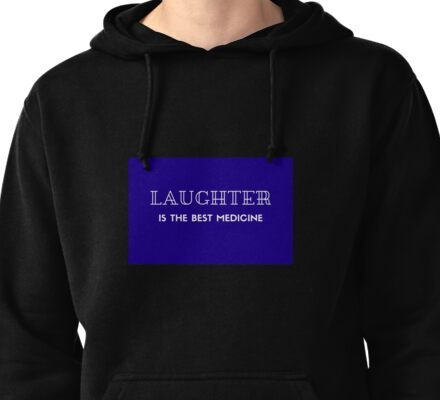 LAUGHTER IS THE BEST MEDICINE!  Pullover Hoodie