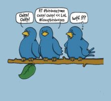 Chirp Chirp, Twitter WTF! by JcDesign