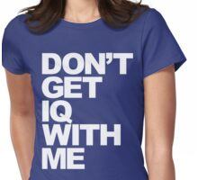 Don't Get IQ With Me Womens Fitted T-Shirt