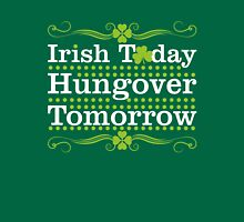 Irish Today Hungover Tomorrow Unisex T-Shirt