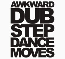 Awkward Dubstep Dance Moves (black) by DropBass