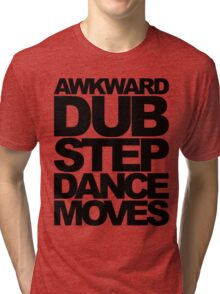 Awkward Dubstep Dance Moves (black) Tri-blend T-Shirt