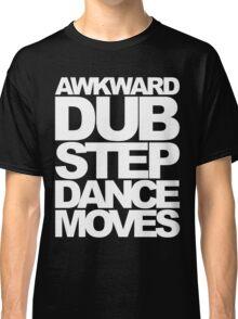 Awkward Dubstep Dance Moves (white) Classic T-Shirt
