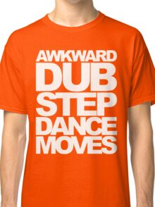 Awkward Dubstep Dance Moves (white) Classic T-Shirt