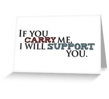 Carry me and I'll support you Greeting Card