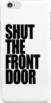 Shut The Front Door- Black by Stixanimated