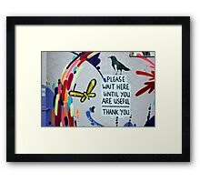Please Wait Here until you are Useful Framed Print