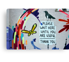Please Wait Here until you are Useful Canvas Print