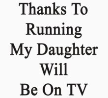 Thanks To Running My Daughter Will Be On TV by supernova23