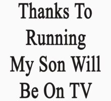 Thanks To Running My Son Will Be On TV by supernova23
