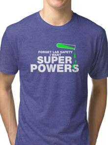 Forget Lab Safety, I Want Superpowers Tri-blend T-Shirt