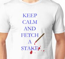 Keep Calm and Fetch A Stake Unisex T-Shirt