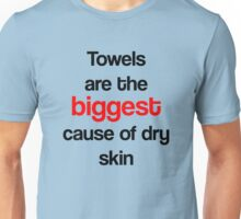 Towels are the biggest cause of dry skin Unisex T-Shirt